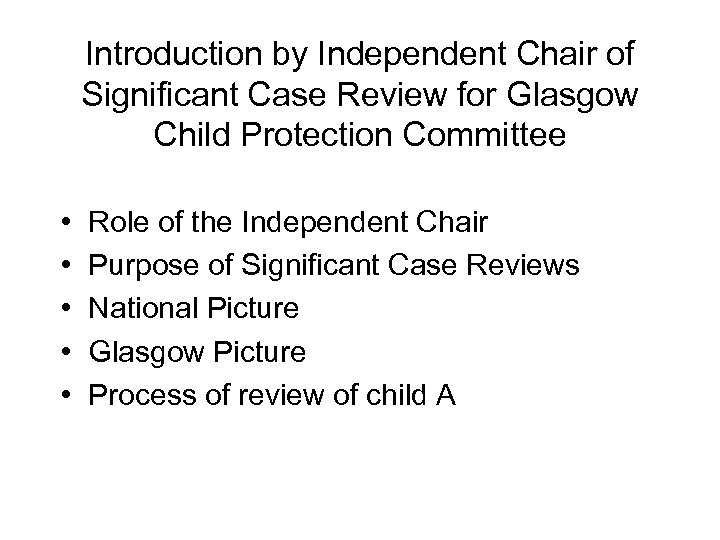 Introduction by Independent Chair of Significant Case Review for Glasgow Child Protection Committee •