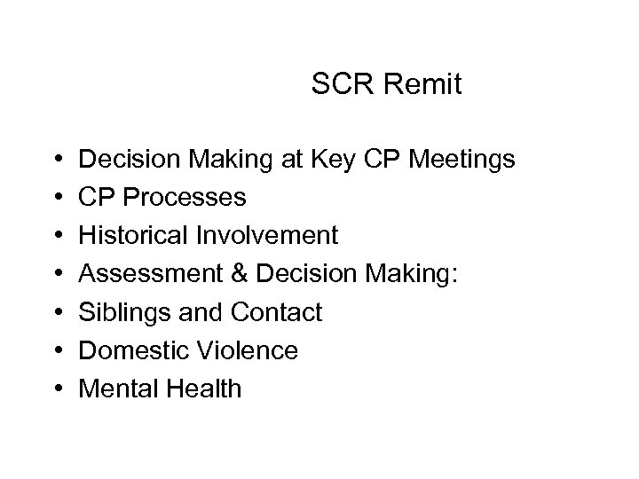 SCR Remit • • Decision Making at Key CP Meetings CP Processes Historical