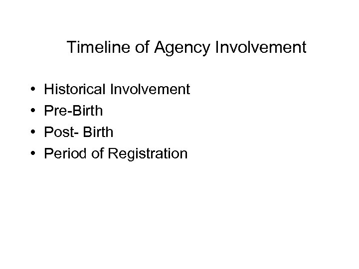 Timeline of Agency Involvement • • Historical Involvement Pre-Birth Post- Birth Period of