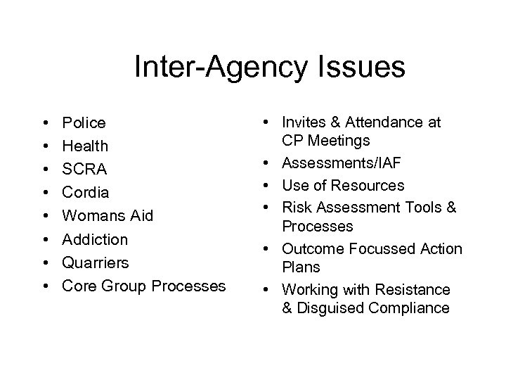 Inter-Agency Issues • • Police Health SCRA Cordia Womans Aid Addiction Quarriers Core