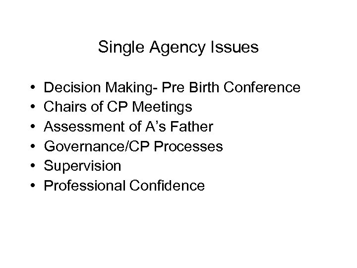 Single Agency Issues • • • Decision Making- Pre Birth Conference Chairs of CP