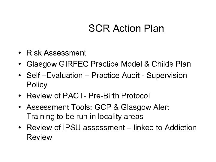 SCR Action Plan • Risk Assessment • Glasgow GIRFEC Practice Model & Childs