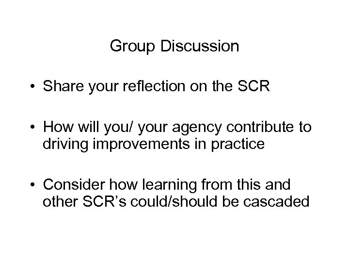 Group Discussion • Share your reflection on the SCR • How will you/ your