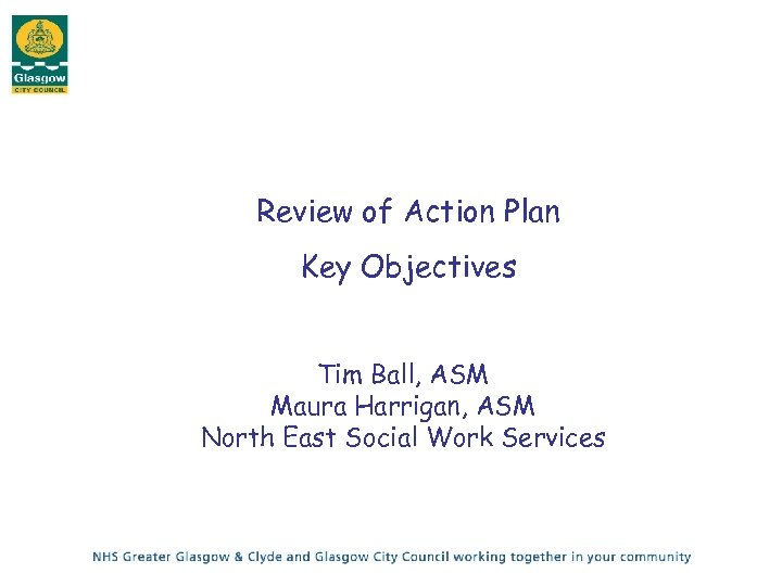 Review of Action Plan Key Objectives Tim Ball, ASM Maura Harrigan, ASM North East