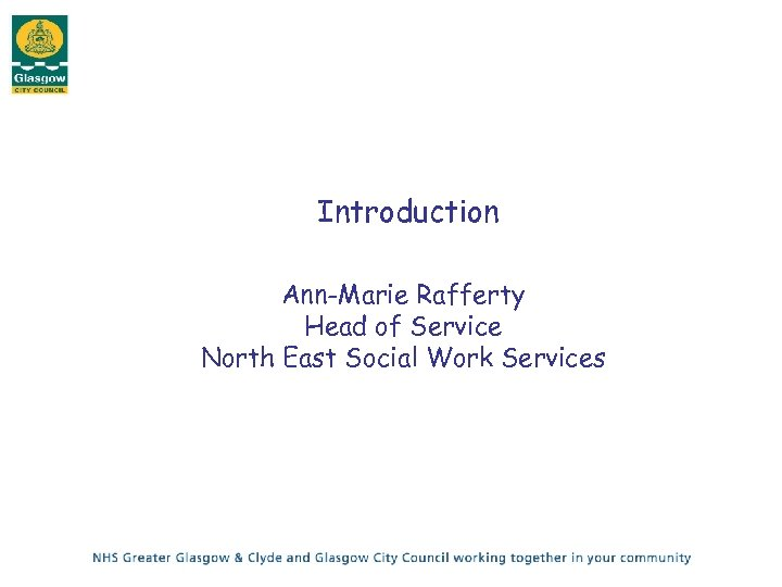 Introduction Ann-Marie Rafferty Head of Service North East Social Work Services