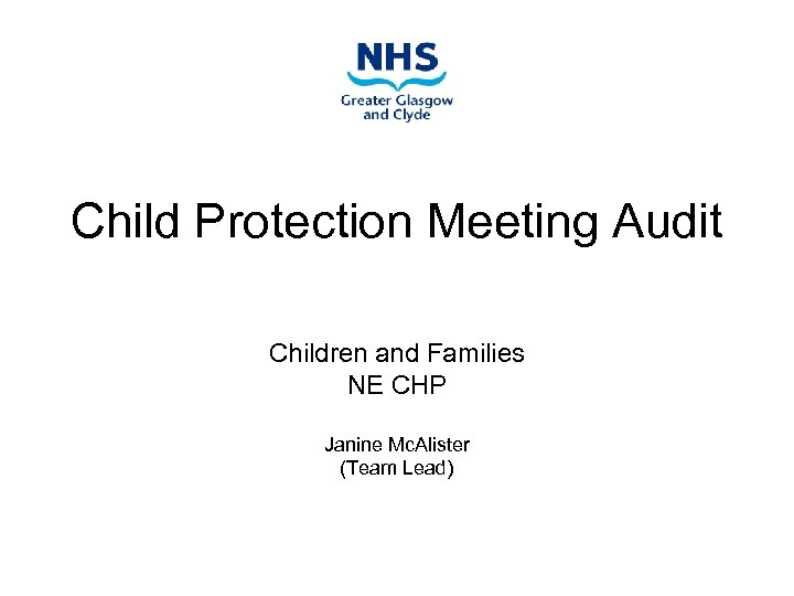 Child Protection Meeting Audit Children and Families NE CHP Janine Mc. Alister (Team Lead)