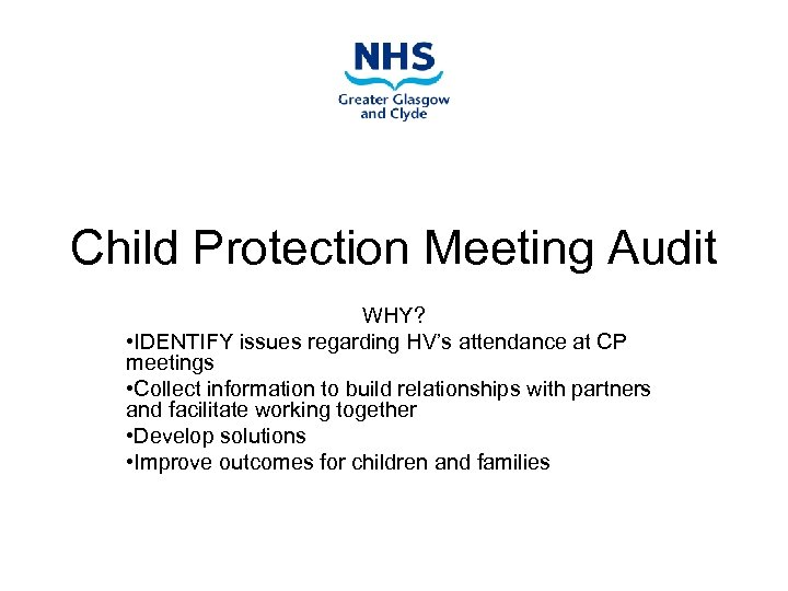 Child Protection Meeting Audit WHY? • IDENTIFY issues regarding HV's attendance at CP meetings