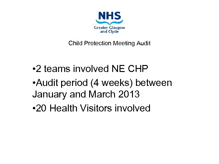 Child Protection Meeting Audit • 2 teams involved NE CHP • Audit period (4