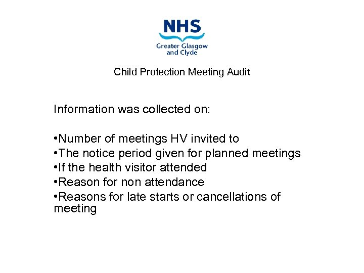 Child Protection Meeting Audit Information was collected on: • Number of meetings HV invited