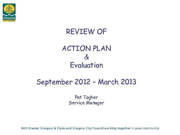 REVIEW OF ACTION PLAN & Evaluation September 2012 – March 2013 Pat Togher Service