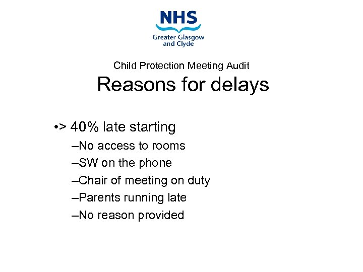 Child Protection Meeting Audit Reasons for delays • > 40% late starting –No access