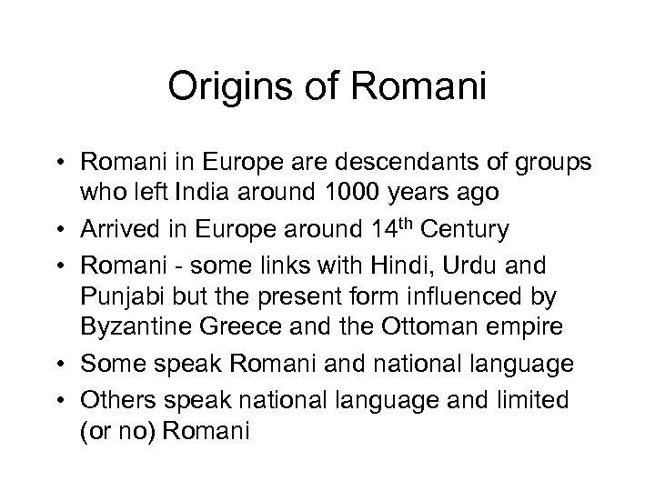 Origins of Romani • Romani in Europe are descendants of groups who left India