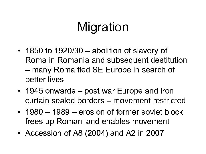 Migration • 1850 to 1920/30 – abolition of slavery of Roma in Romania and