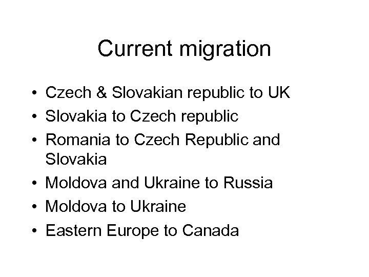 Current migration • Czech & Slovakian republic to UK • Slovakia to Czech republic