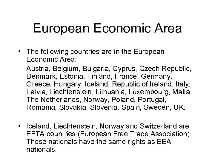European Economic Area • The following countries are in the European Economic Area: Austria,