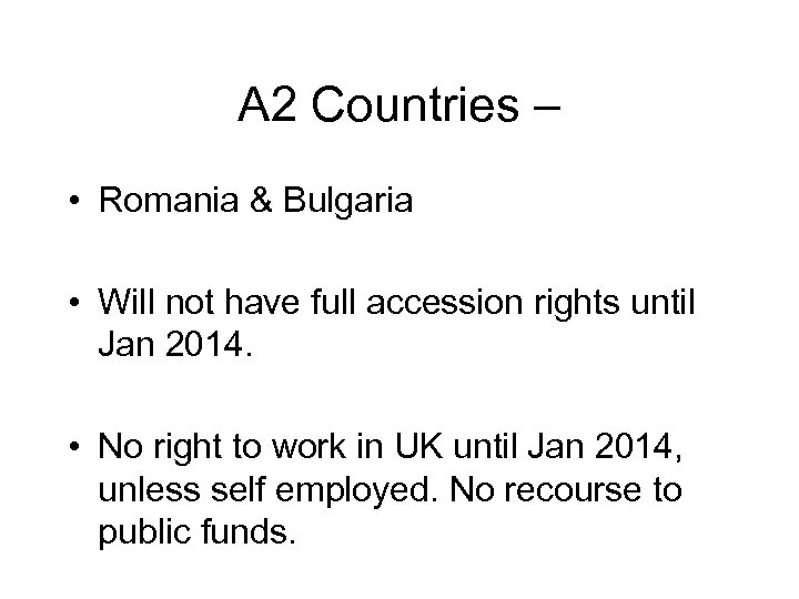 A 2 Countries – • Romania & Bulgaria • Will not have full accession