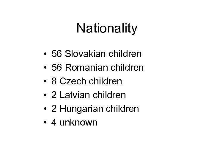 Nationality • • • 56 Slovakian children 56 Romanian children 8 Czech children 2