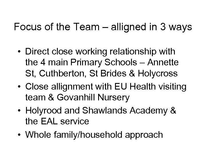 Focus of the Team – alligned in 3 ways • Direct close working relationship