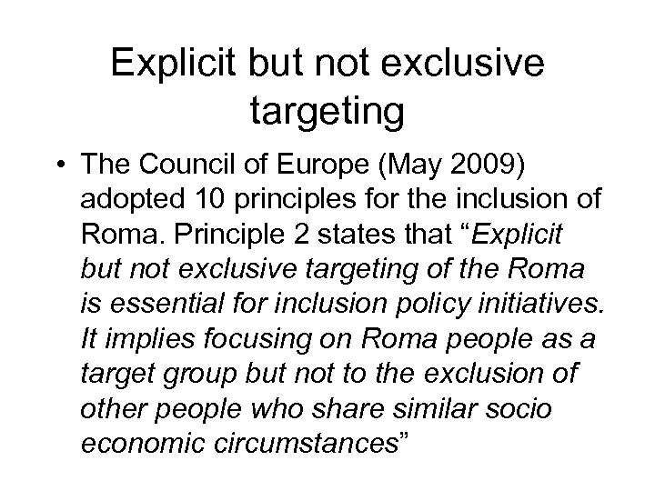 Explicit but not exclusive targeting • The Council of Europe (May 2009) adopted 10