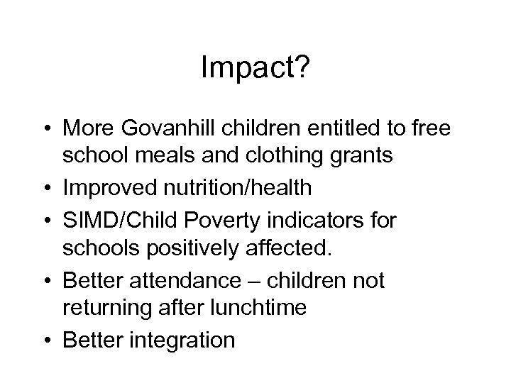 Impact? • More Govanhill children entitled to free school meals and clothing grants •