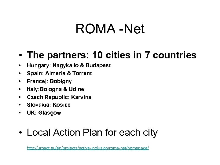 ROMA -Net • The partners: 10 cities in 7 countries • • Hungary: Nagykallo