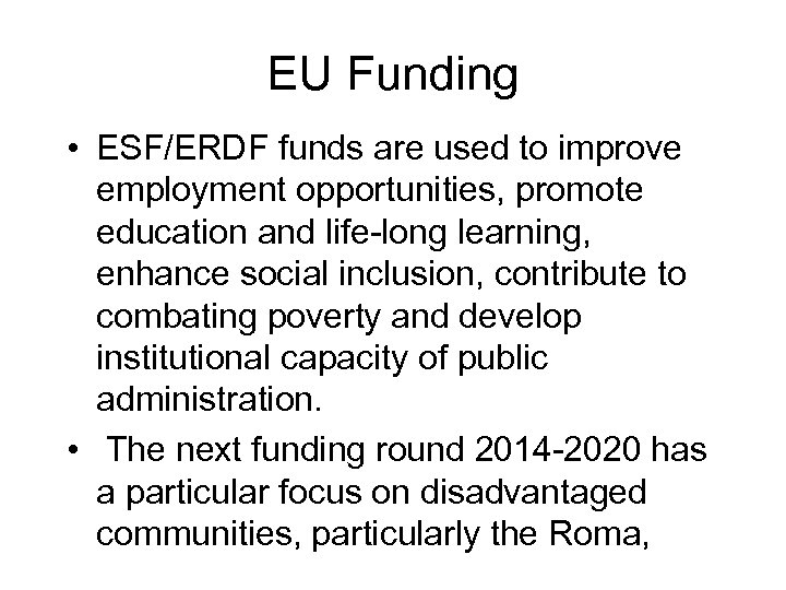 EU Funding • ESF/ERDF funds are used to improve employment opportunities, promote education and