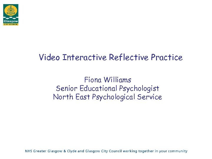 Video Interactive Reflective Practice Fiona Williams Senior Educational Psychologist North East Psychological Service
