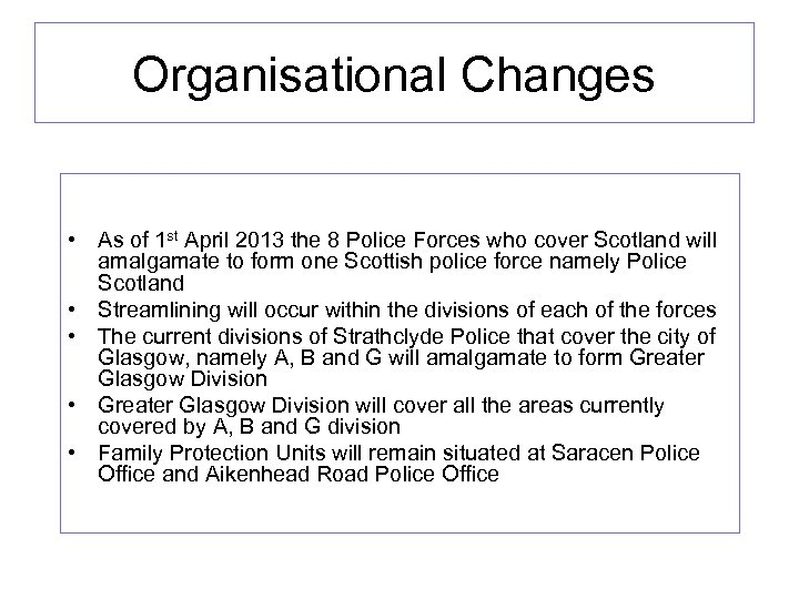 Organisational Changes • As of 1 st April 2013 the 8 Police Forces who