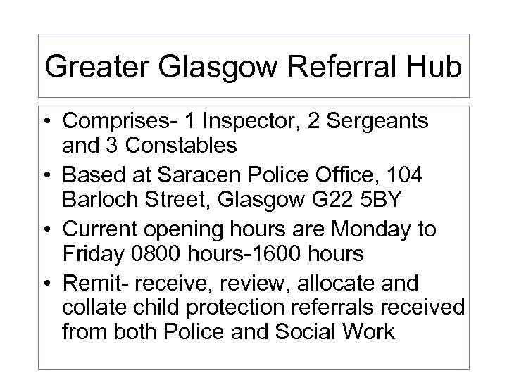 Greater Glasgow Referral Hub • Comprises- 1 Inspector, 2 Sergeants and 3 Constables •