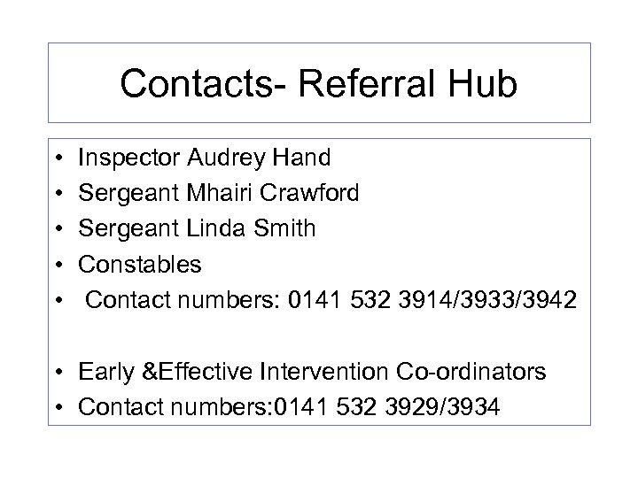 Contacts- Referral Hub • • • Inspector Audrey Hand Sergeant Mhairi Crawford Sergeant Linda