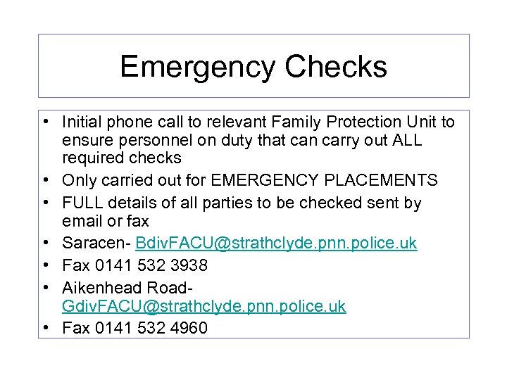 Emergency Checks • Initial phone call to relevant Family Protection Unit to ensure personnel