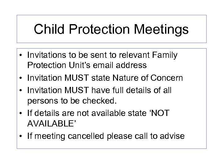Child Protection Meetings • Invitations to be sent to relevant Family Protection Unit's email