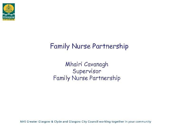 Family Nurse Partnership Mhairi Cavanagh Supervisor Family Nurse Partnership