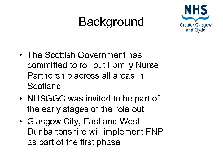 Background • The Scottish Government has committed to roll out Family Nurse Partnership across