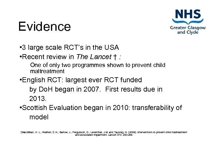 Evidence • 3 large scale RCT's in the USA • Recent review in The