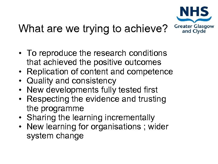 What are we trying to achieve? • To reproduce the research conditions that achieved