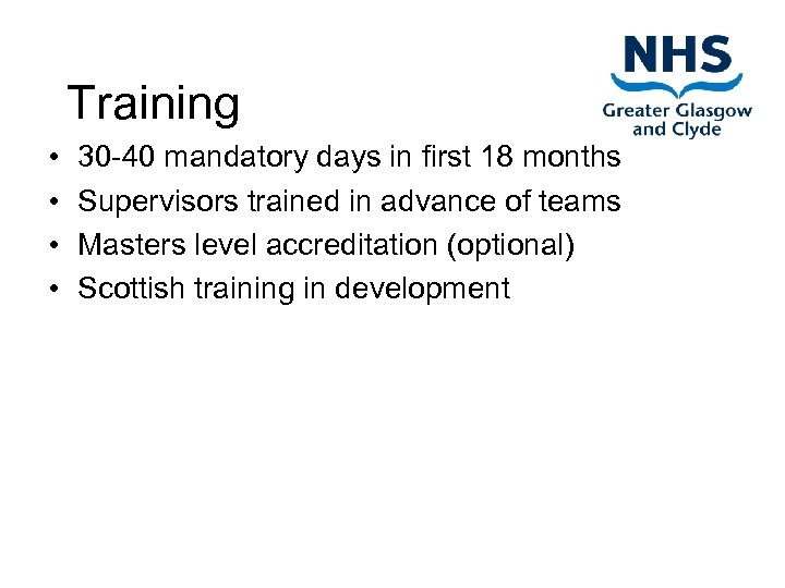 Training • • 30 -40 mandatory days in first 18 months Supervisors trained in