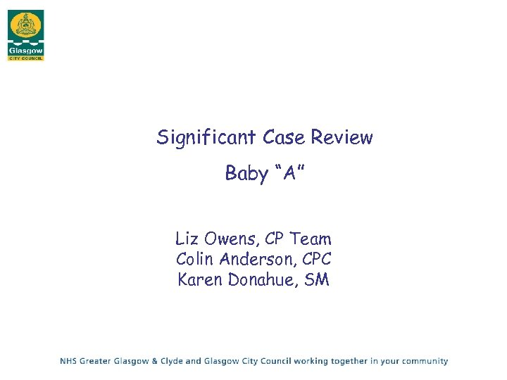 "Significant Case Review Baby ""A"" Liz Owens, CP Team Colin Anderson, CPC Karen Donahue,"