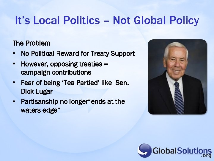 It's Local Politics – Not Global Policy The Problem • No Political Reward for