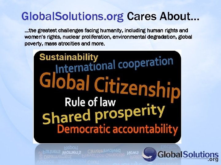 Global. Solutions. org Cares About…. . . the greatest challenges facing humanity, including human