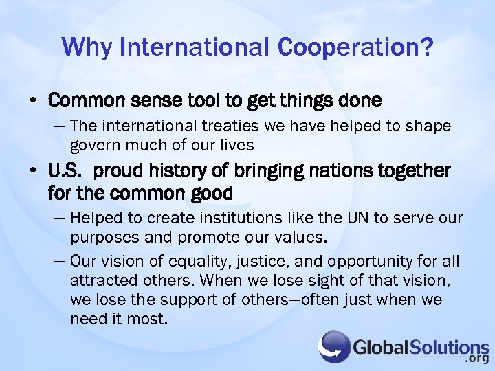 Why International Cooperation? • Common sense tool to get things done – The international