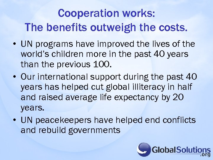 Cooperation works: The benefits outweigh the costs. • UN programs have improved the lives