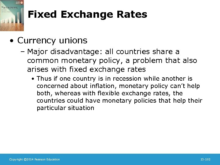 Fixed Exchange Rates • Currency unions – Major disadvantage: all countries share a common