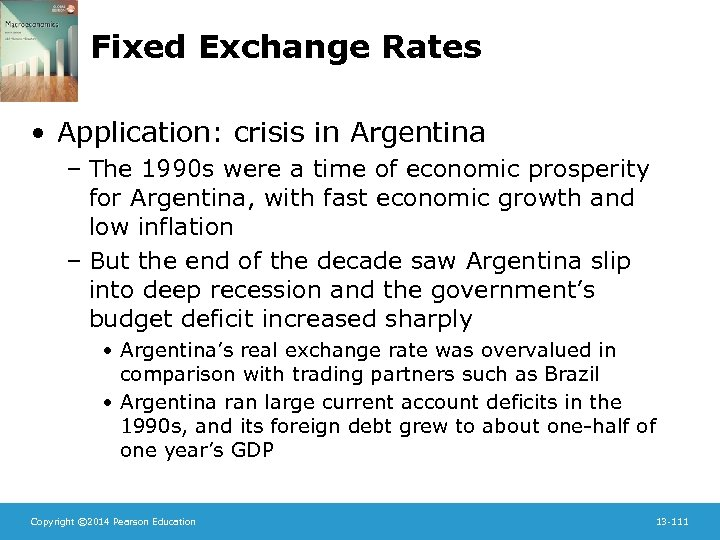 Fixed Exchange Rates • Application: crisis in Argentina – The 1990 s were a