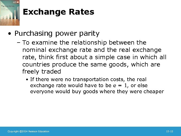Exchange Rates • Purchasing power parity – To examine the relationship between the nominal