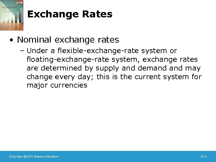 Exchange Rates • Nominal exchange rates – Under a flexible-exchange-rate system or floating-exchange-rate system,