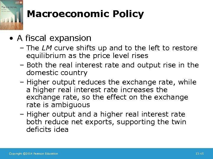 Macroeconomic Policy • A fiscal expansion – The LM curve shifts up and to
