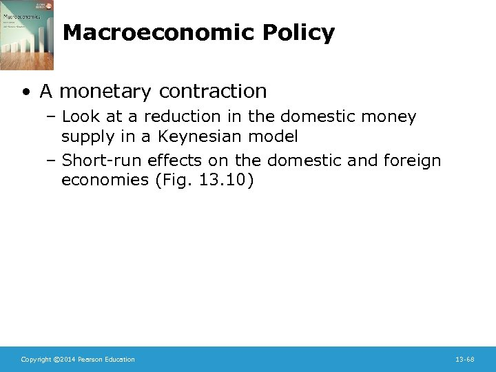 Macroeconomic Policy • A monetary contraction – Look at a reduction in the domestic