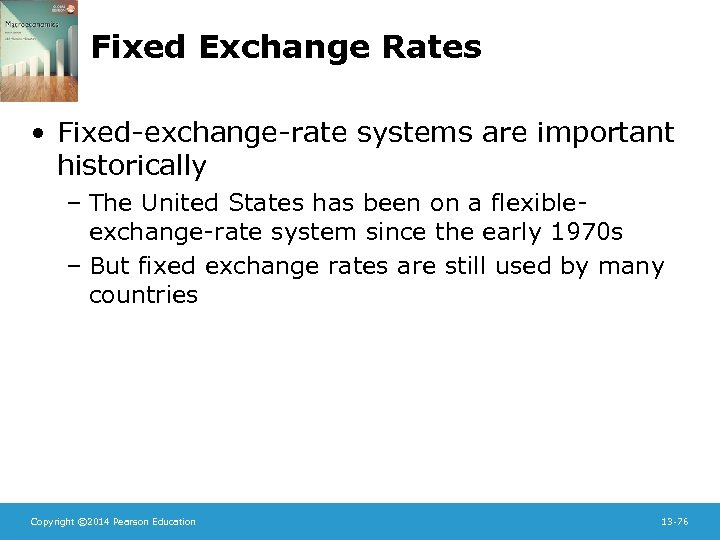Fixed Exchange Rates • Fixed-exchange-rate systems are important historically – The United States has