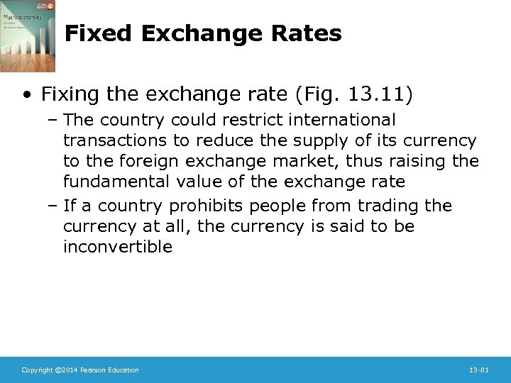 Fixed Exchange Rates • Fixing the exchange rate (Fig. 13. 11) – The country